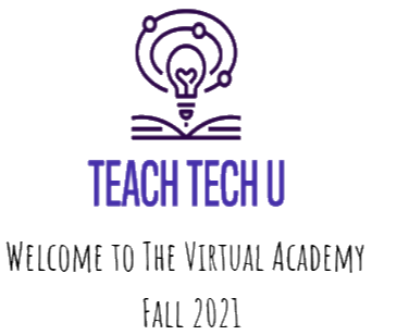 Image: Lightbulb with three rings around it, similar to the solar system. The light bulb is above an open book. Text: Teach Tech U . Welcome to the Virtual Academy.  Fall 2021.